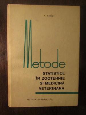 METODE STATISTICE IN ZOOTEHNIE SI MEDICINA VETERINARA-A.TACU foto