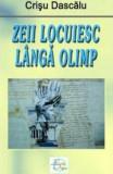 Zeii locuiesc langa Olimp/Crisu Dascalu