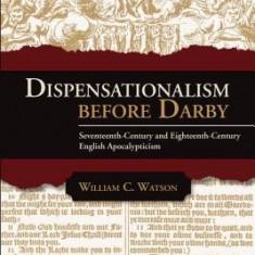 Dispensationalism Before Darby: Seventeenth Century and Eighteenth Century English Apocalypticism