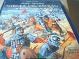 Neagu Djuvara - MIRCEA CEL BATRAN Si LUPTELE CU TURCII / editia cartonata, 2001