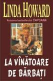 La vanatoare de barbati/Linda Howard