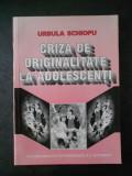 URSULA SCHIOPU - CRIZA DE ORIGINALITATE LA ADOLESCENTI
