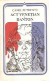 Cumpara ieftin Act Venetian, Danton - Camil Petrescu, 1983