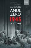 Anul Zero. 1945, o istorie/Ian Buruma, Humanitas