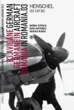 Avioane Germane in Romania - Istoria ilustrata a aeronauticii romane, Volumul 6 | Horia Stoica, Vasile Radu
