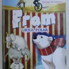 FRAM , URSUL POLAR de CEZAR PETRESCU , ilustratii de CRISTIAN - IONUT IVANESCU , 2012