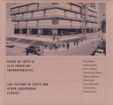 Uzina de fapte si alte povestiri (nemarturisite) / The factory of facts and other (unspoken) | Alex Rauta, Irina Tulbure, Laura Popa-Florea, Matei Bej