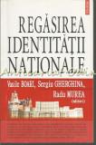 Cumpara ieftin Regasirea Identitatii Nationale - Vasile Boari, Sergiu Gherghina, Radu Murea