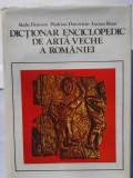 DICTIONAR ENCICLOPEDIC DE ARTA VECHE A ROMANIEI   (expediere si 6 lei/gratuit)