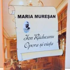 ION RADUCANU , OPERA SI VIATA de MARIA MURESAN , 2005