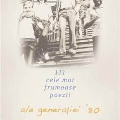 111 Cele mai frumoase poezii ale generatiei '80 |