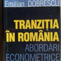 Tranzitia in Romania: Abordari economice- Emilian Dobrescu