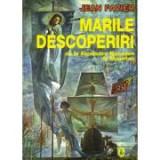 Marile descoperiri de la Alexandru Macedon la Magellan - Jean Favier