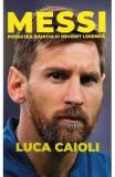 Messi. Povestea baiatului devenit legenda - Luca Caioli