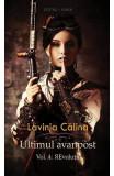 Revolutii. Seria Ultimul avanpost. Vol.4. Ed.2 - Lavinia Calina