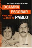 Doamna Escobar. Viata mea alaturi de Pablo/Victoria Eugenia Henao