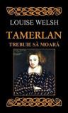 Tamerlan trebuie sa moara/Louise Welsh