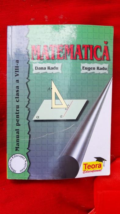 MATEMATICA CLASA A VIII A , DANA RADU . EDITURA TEORA