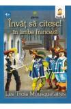 Invat sa citesc! In limba franceza - Cei trei muschetari - Nivelul 1