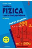 Invatam fizica rezolvand probleme pentru gimnaziu - Rodica Luca