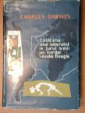 CALATORIA UNUI NATURALIST IN JURUL LUMII PE BORDUL VASULUI BEAGLE - CHARLES DARWIN 1958