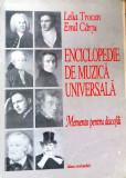 ENCICLOPEDIE DE MUZICĂ UNIVERSALĂ - LELIA TROCAN, EMIL CÂRȚU