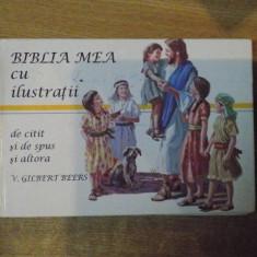 BIBLIA MEA CU ILUSTRATII DE CITIT SI DE SPUS SI ALTORA de V. GILBERT BEERS