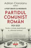 A fost odata ca niciodata Partidul Comunist Roman (1921-2021) | Adrian Cioroianu