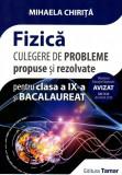 Fizica culegere de probleme propuse si rezolvate pentru clasa a IX-a si bacalaureat | Mihaela Chirita