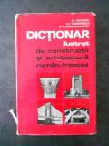 AL. TEODORU - DICTIONAR ILUSTRAT DE CONSTRUCTII SI ARHITECTURA. ROMAN - FRANCEZ