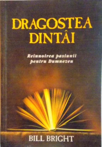 DRAGOSTEA DINTAI, REINNOIREA PASIUNII PENTRU DUMNEZEU de BILL BRIGHT, 2002