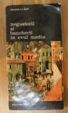 Negustorii si bancherii în Evul Mediu / Jacques Le Goff
