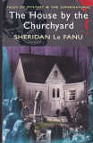 SHERIDAN LE FANU - THE HOUSE BY THE CHURCHYARD ( ENGLEZA )