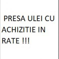 PRESA ULEI CU ACHIZITIE IN RATE !!!