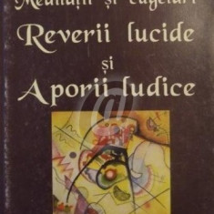 Meditatii si cugetari - Reverii lucide si aporii lucide