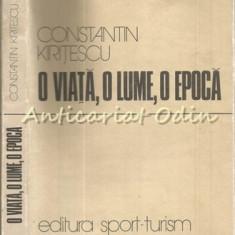 O Viata, O Lume, O Epoca - Constantin Kiritescu - Tiraj: 8600 Exemplare