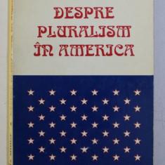 DESPRE PLURALISM IN AMERICA de LILIANA MIHUT , 1997 , PREZINTA SUBLINIERI CU PIXUL *