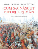 Cum s-a nascut poporul roman   Radu Oltean, Neagu Djuvara