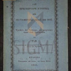 PANAITESCU GEORGE (Traducator) - ISTORIA SFANTA sau PRESCURTARE ISTORICA DIN TESTAMENTUL VECHIU SI NOU, 1851, Craiova