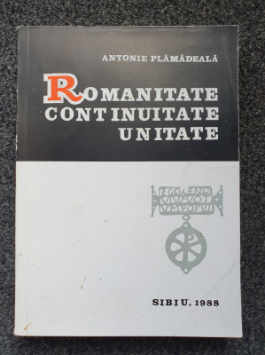 ROMANITATE CONTINUITATE UNITATE - Antonie Plamadeala foto