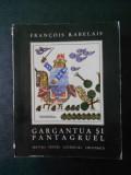 FRANCOIS RABELAIS - GARGANTUA SI PANTAGRUEL 1967 editie bibliofila cu ilustratii