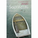 Sacrificatii Dunarii/Constantin Virgil Gheorghiu