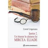 Santier 2. Un itinerar in cautarea lui mircea eliade - Cornel Ungureanu