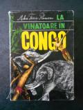 MIHAI TICAN-RUMANO - LA VANATOARE IN CONGO (1968, editie cartonata)