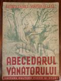 ASOCIATIA GENERALA A VANATORILOR DIN R.P.R. - ABECEDARUL VANATORULUI, 1950