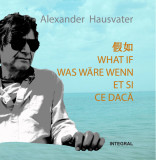 Ce daca. 2 povestiri in 5 limbi (chineza, engleza, germana, franceza, romana). Editie smartbook, Alexander Hausvater