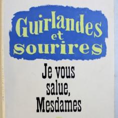 GUIRLANDES ET SOURIRES - JE VOUS SALUE , MESDAMES par PIERRE - JEAN VAILLARD , 1966 , DEDICATIE*
