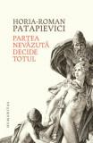 Partea nevazuta decide totul/Horia Roman Patapievici