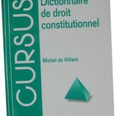DICTIONNAIRE DE DROIT CONSTITUTIONNEL - MICHEL DE VILLIERS (CARTE IN LIMBA FRANCEZA)