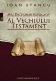 Mic dictionar explicativ al Vechiului Testament/Ioan Stancu, cartea romaneasca